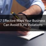 7 Effective Ways Your Business Can Avoid TCPA Violations