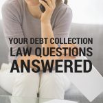 Know Your Rights – 12 Common Debt Collection Law Questions Answered
