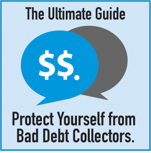 The Ultimate Consumer's Guide [How To]Deal With & Protect Yourself from Bad Debt Collectors.